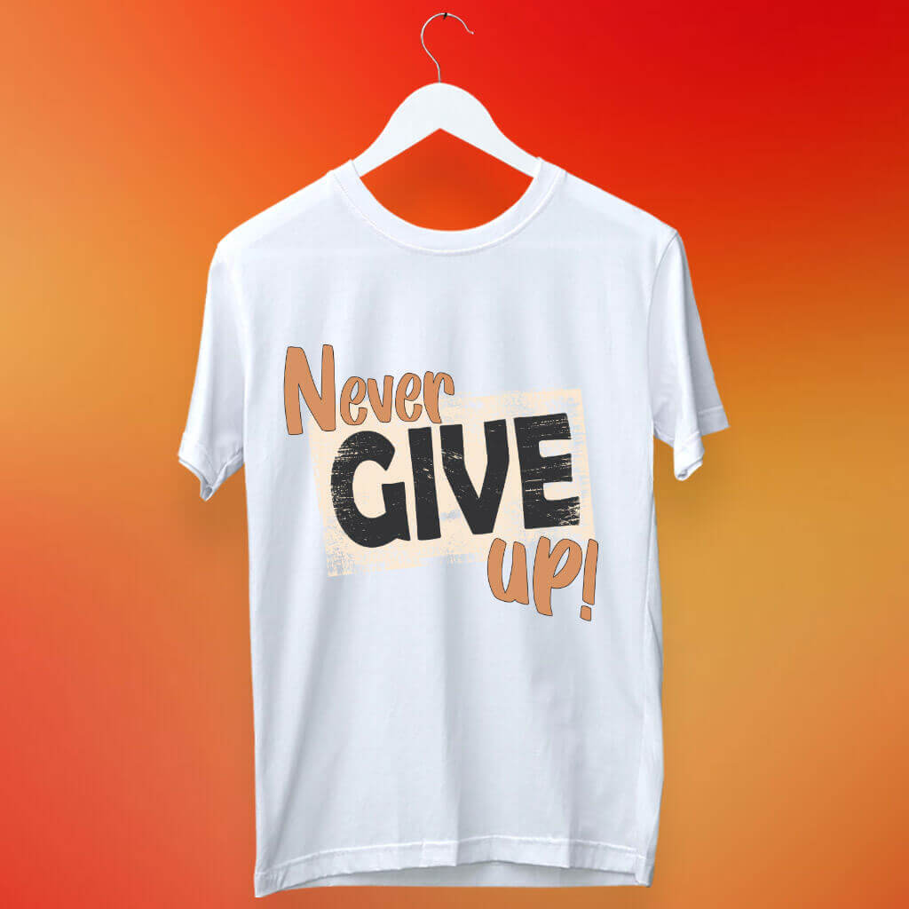 never give up printed tshirt