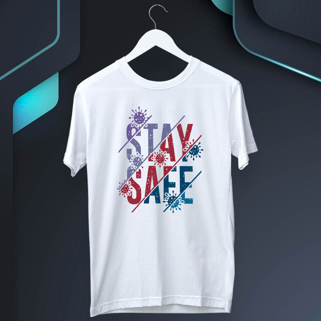 Stay Safe Quotes Printed White T Shirt